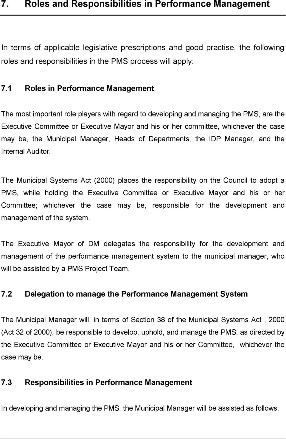 the case may be, the Municipal Manager, Heads of Departments, the IDP Manager, and the Internal Auditor.