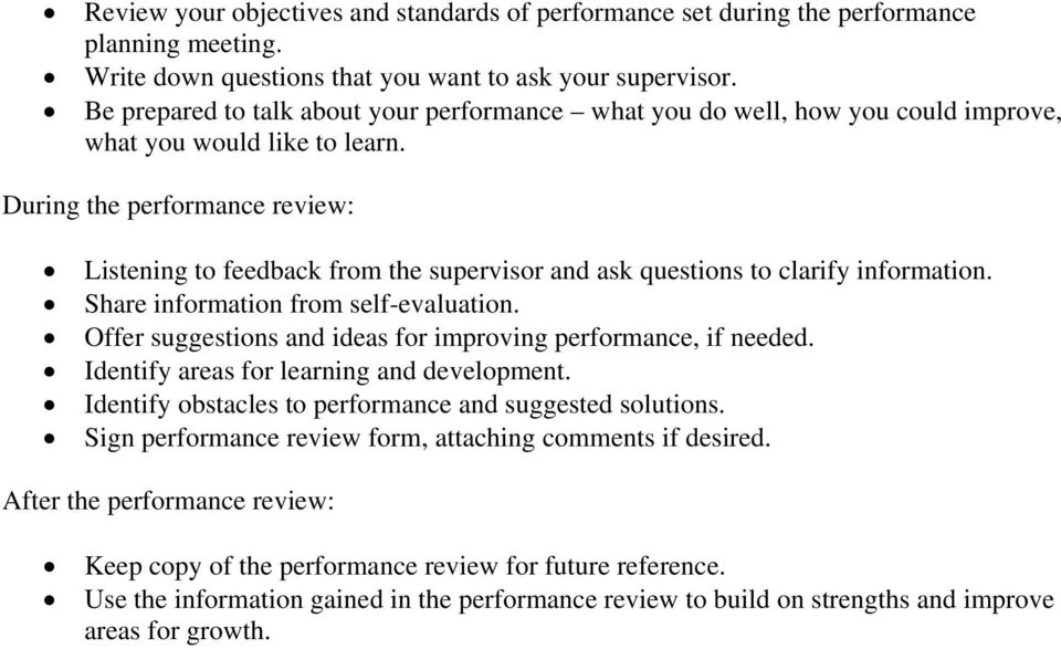 During the performance review: Listening to feedback from the supervisor and ask questions to clarify information. Share information from self-evaluation.