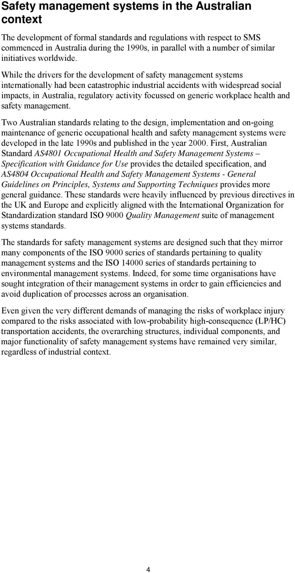 While the drivers for the development of safety management systems internationally had been catastrophic industrial accidents with widespread social impacts, in Australia, regulatory activity