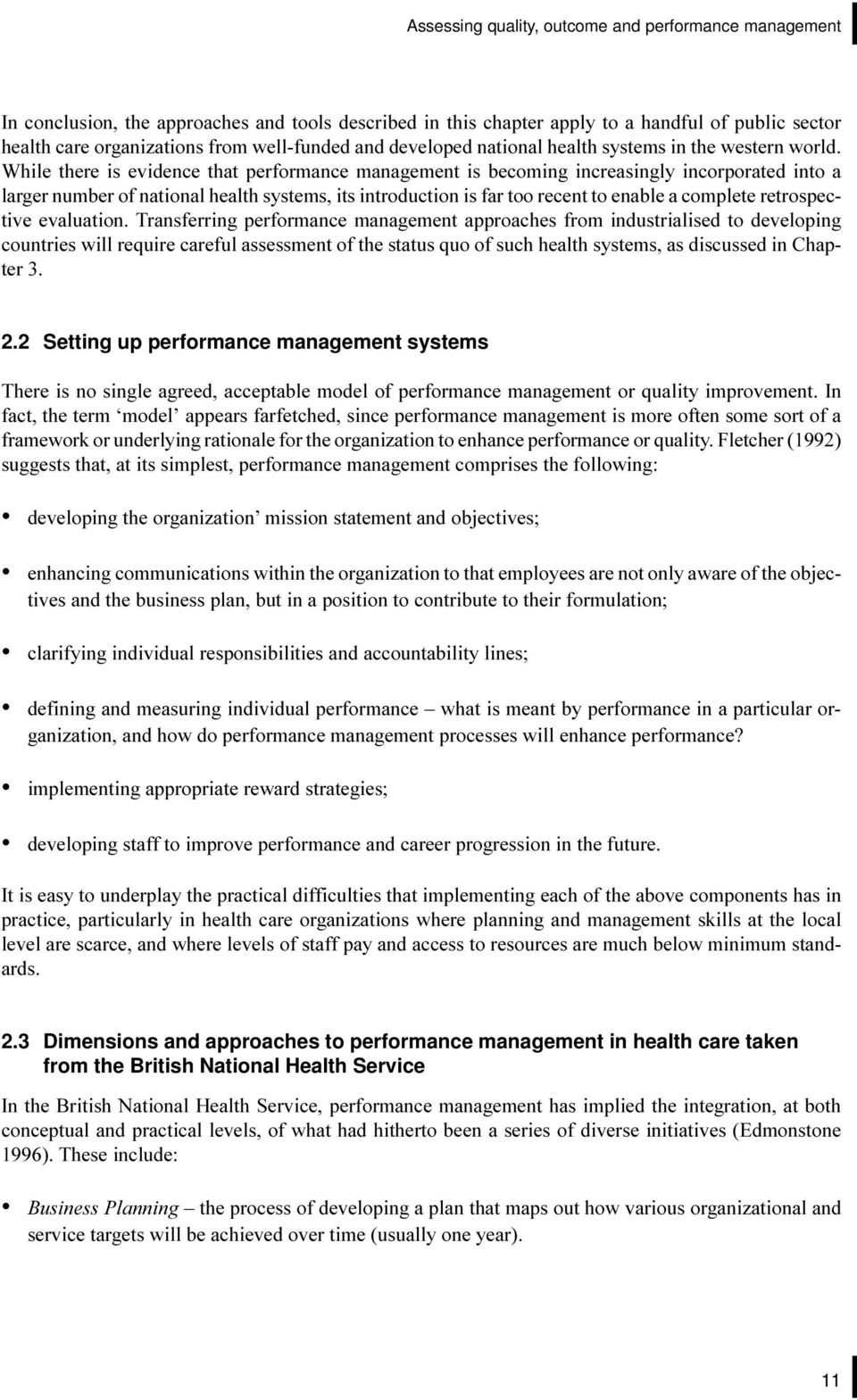 its introduction is far too recent to enable a complete retrospective evaluation Transferring performance management approaches from industrialised to developing countries will require careful