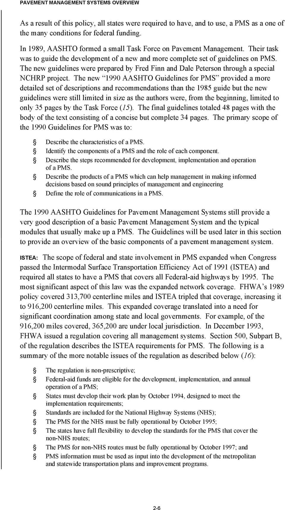The new 1990 AASHTO Guidelines for PMS provided a more detailed set of descriptions and recommendations than the 1985 guide but the new guidelines were still limited in size as the authors were, from