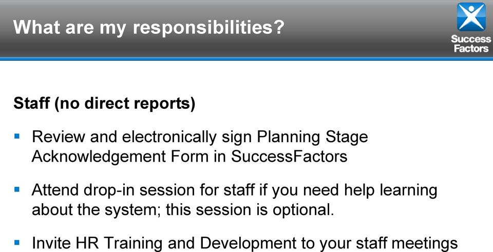Acknowledgement Form in SuccessFactors Attend drop-in session for staff if