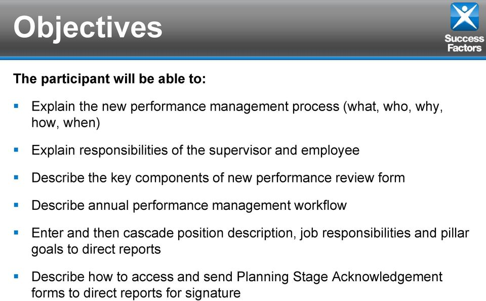Describe annual performance management workflow Enter and then cascade position description, job responsibilities and