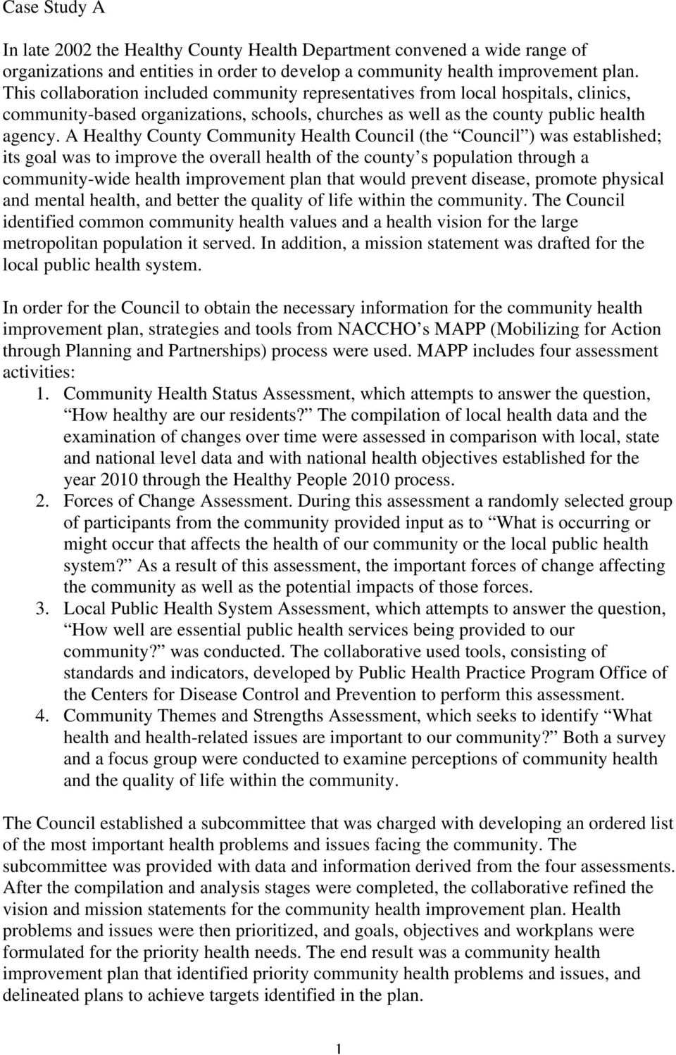 A Healthy County Community Health Council (the Council ) was established; its goal was to improve the overall health of the county s population through a community-wide health improvement plan that