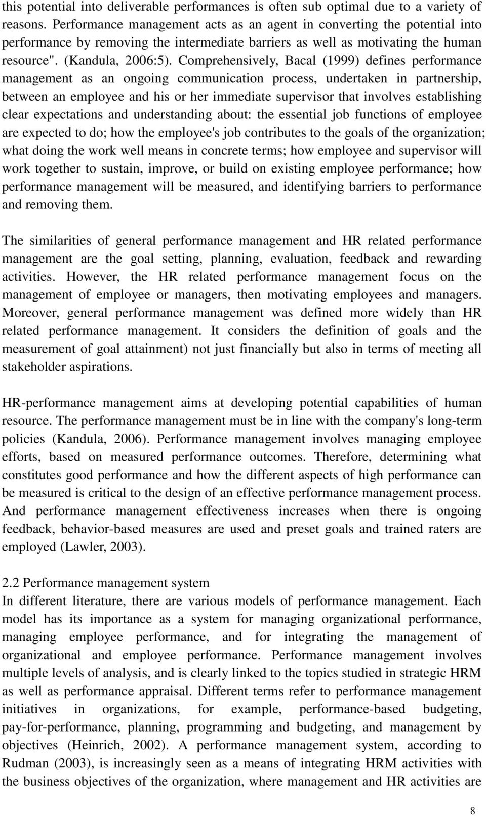 Comprehensively, Bacal (1999) defines performance management as an ongoing communication process, undertaken in partnership, between an employee and his or her immediate supervisor that involves