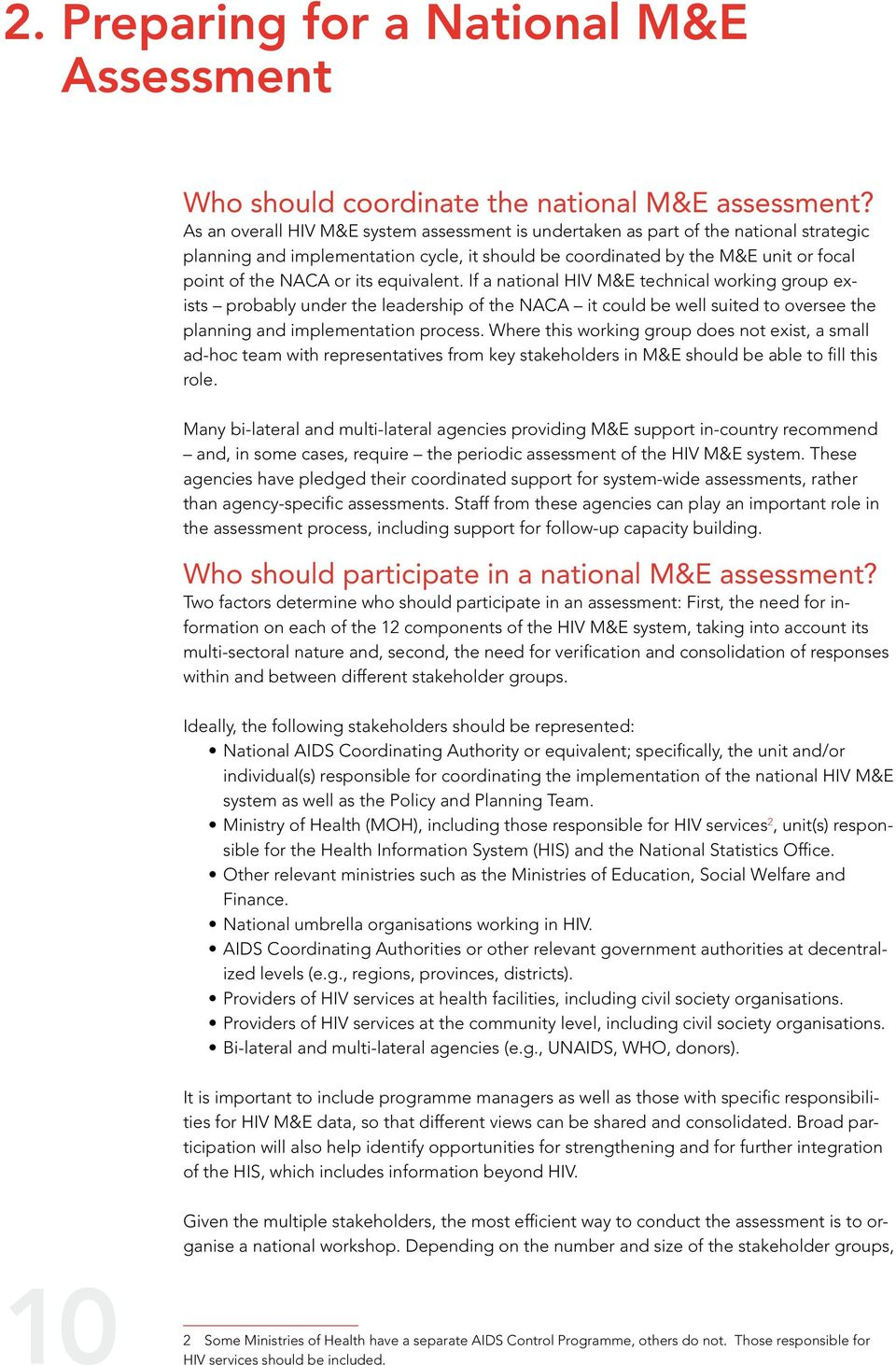 equivalent. If a national HIV M&E technical working group exists probably under the leadership of the NACA it could be well suited to oversee the planning and implementation process.
