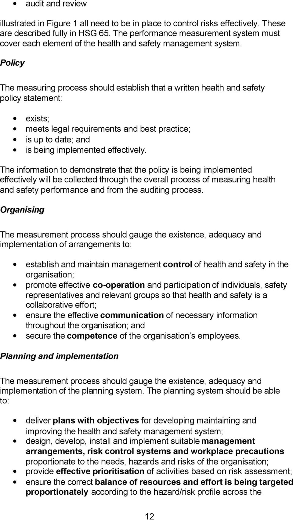 Policy The measuring process should establish that a written health and safety policy statement: exists; meets legal requirements and best practice; is up to date; and is being implemented