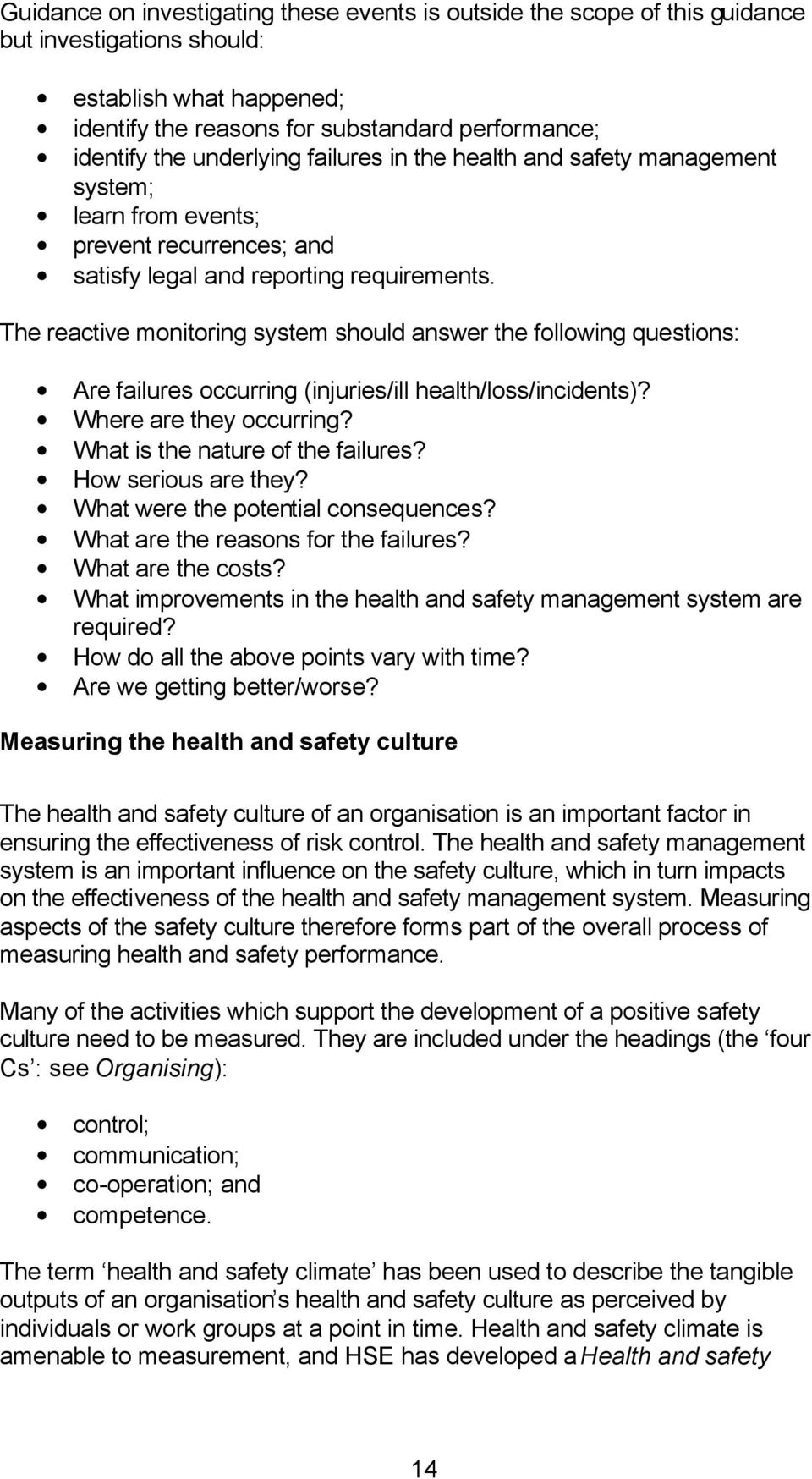 The reactive monitoring system should answer the following questions: Are failures occurring (injuries/ill health/loss/incidents)? Where are they occurring? What is the nature of the failures?