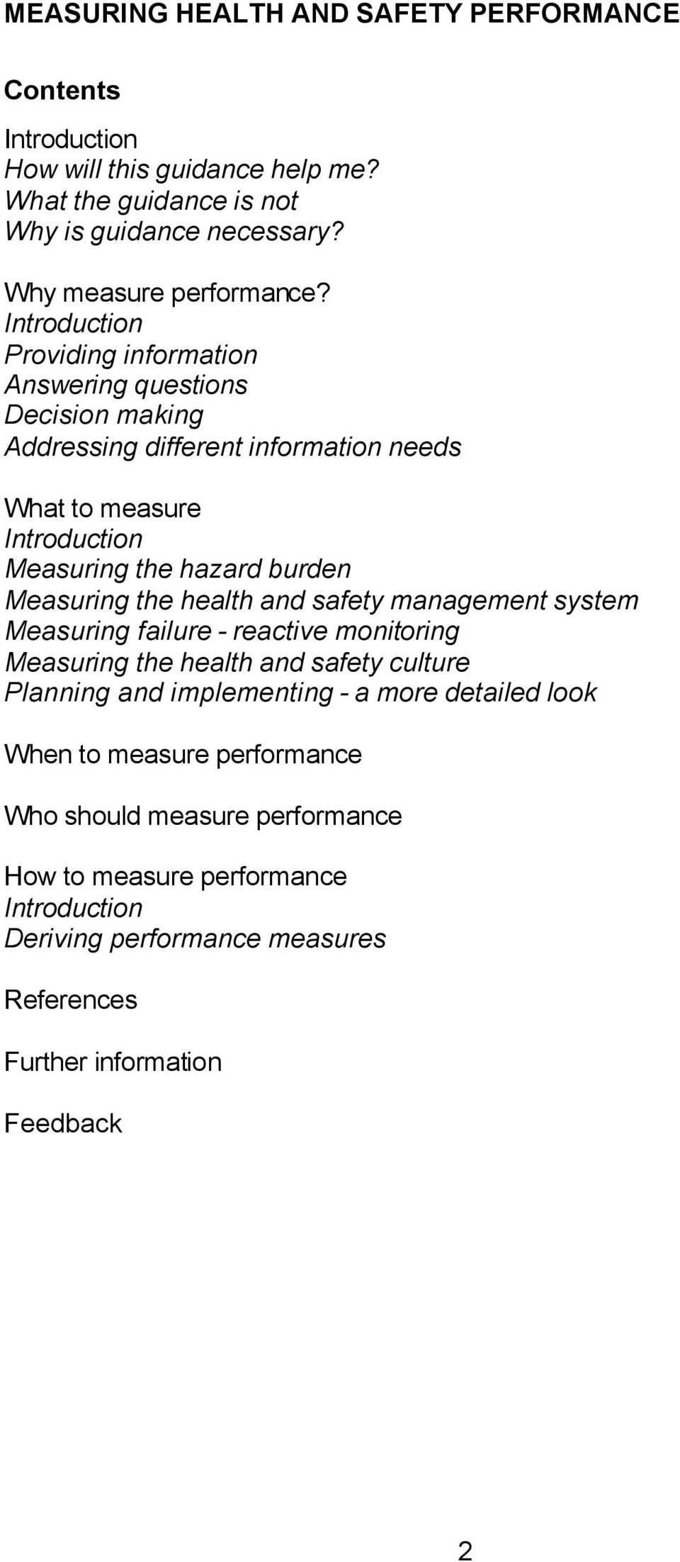 Measuring the health and safety management system Measuring failure - reactive monitoring Measuring the health and safety culture Planning and implementing - a more