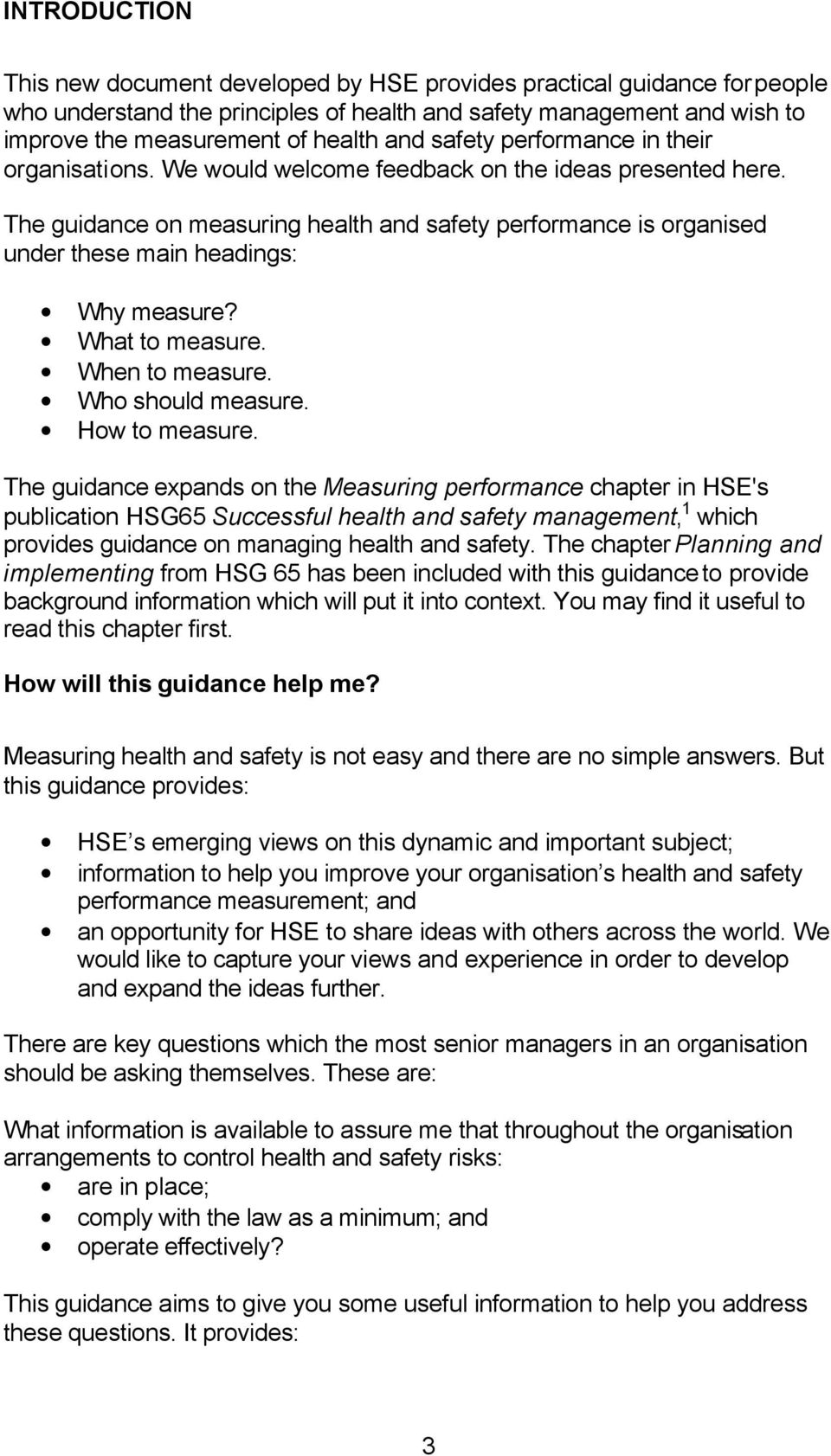The guidance on measuring health and safety performance is organised under these main headings: Why measure? What to measure. When to measure. Who should measure. How to measure.