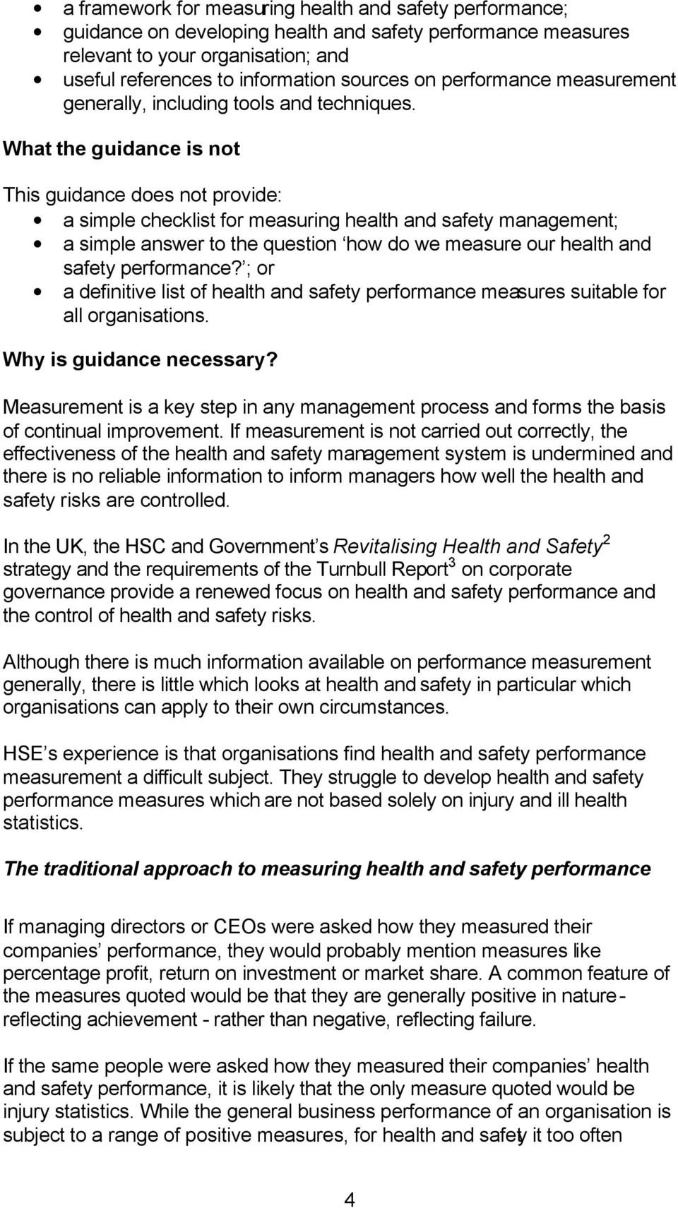 What the guidance is not This guidance does not provide: a simple checklist for measuring health and safety management; a simple answer to the question how do we measure our health and safety