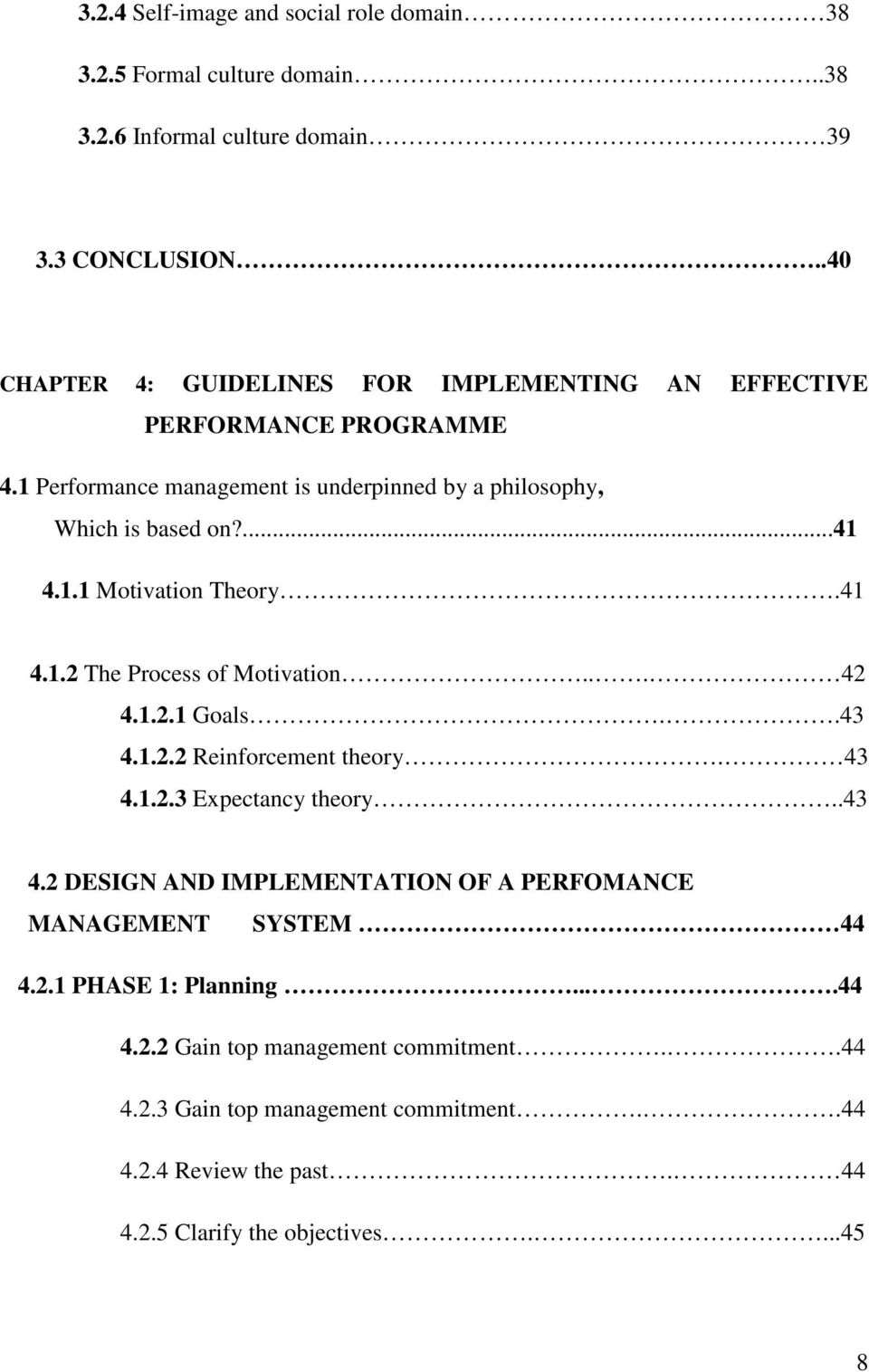 41 4.1.2 The Process of Motivation... 42 4.1.2.1 Goals..43 4.1.2.2 Reinforcement theory. 43 4.1.2.3 Expectancy theory..43 4.2 DESIGN AND IMPLEMENTATION OF A PERFOMANCE MANAGEMENT SYSTEM 44 4.