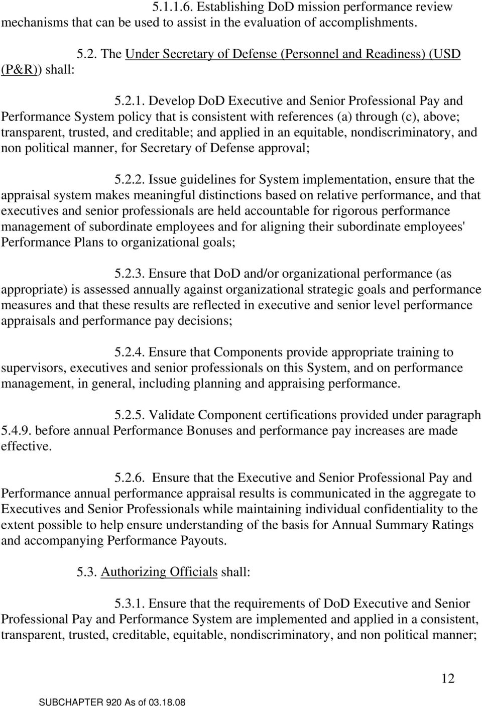 Develop DoD Executive and Senior Professional Pay and Performance System policy that is consistent with references (a) through (c), above; transparent, trusted, and creditable; and applied in an