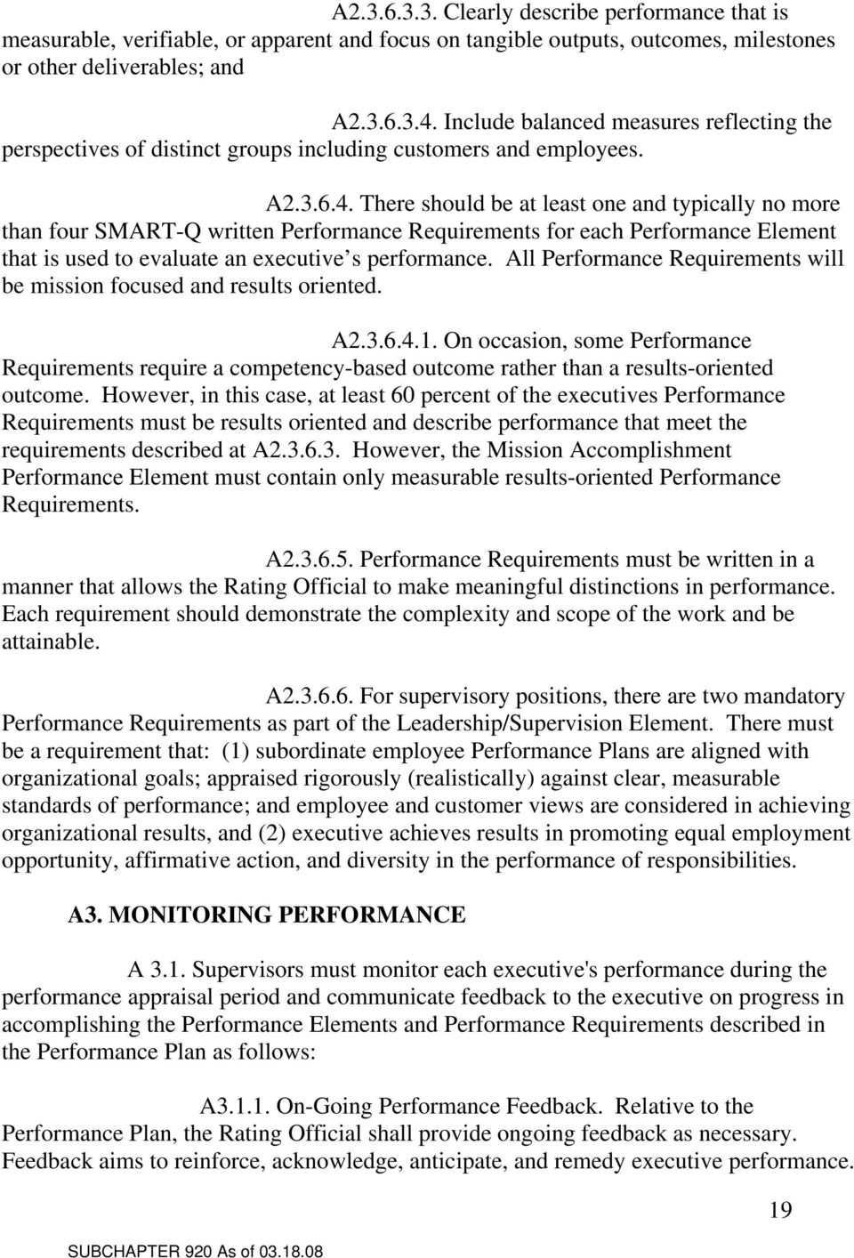 There should be at least one and typically no more than four SMART-Q written Performance Requirements for each Performance Element that is used to evaluate an executive s performance.