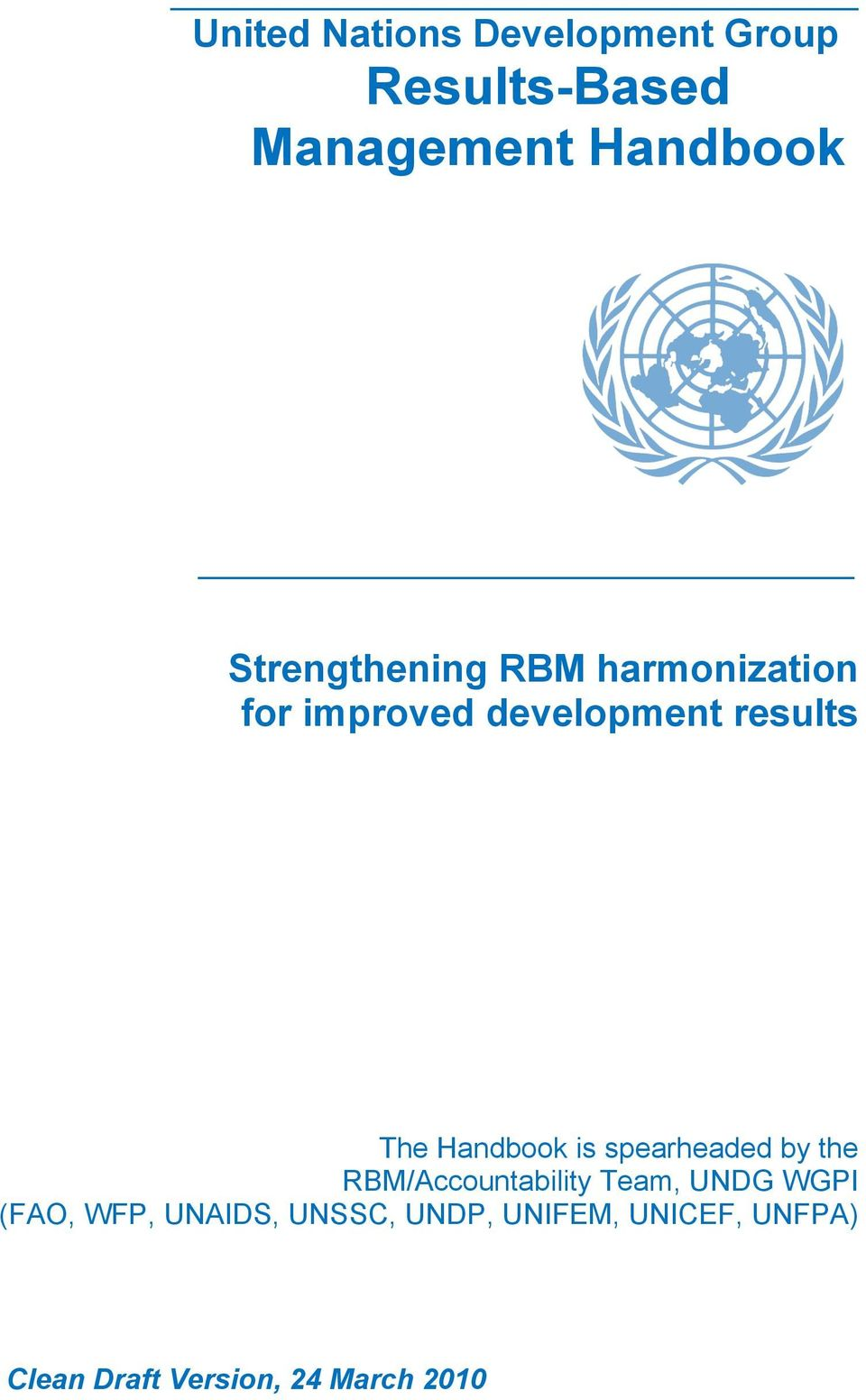 Handbook is spearheaded by the RBM/Accountability Team, UNDG WGPI (FAO,