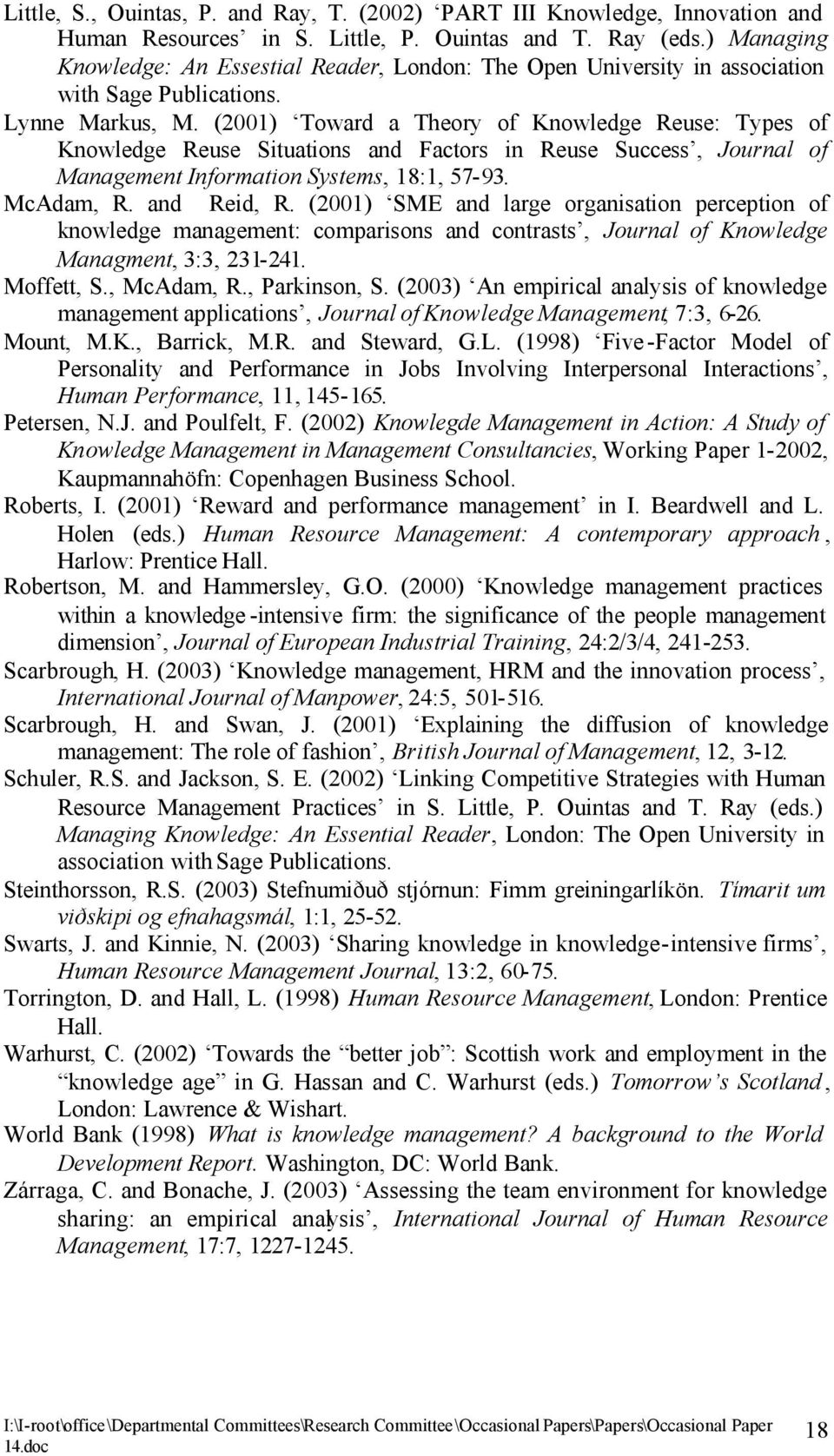 (2001) Toward a Theory of Knowledge Reuse: Types of Knowledge Reuse Situations and Factors in Reuse Success, Journal of Management Information Systems, 18:1, 57-93. McAdam, R. and Reid, R.