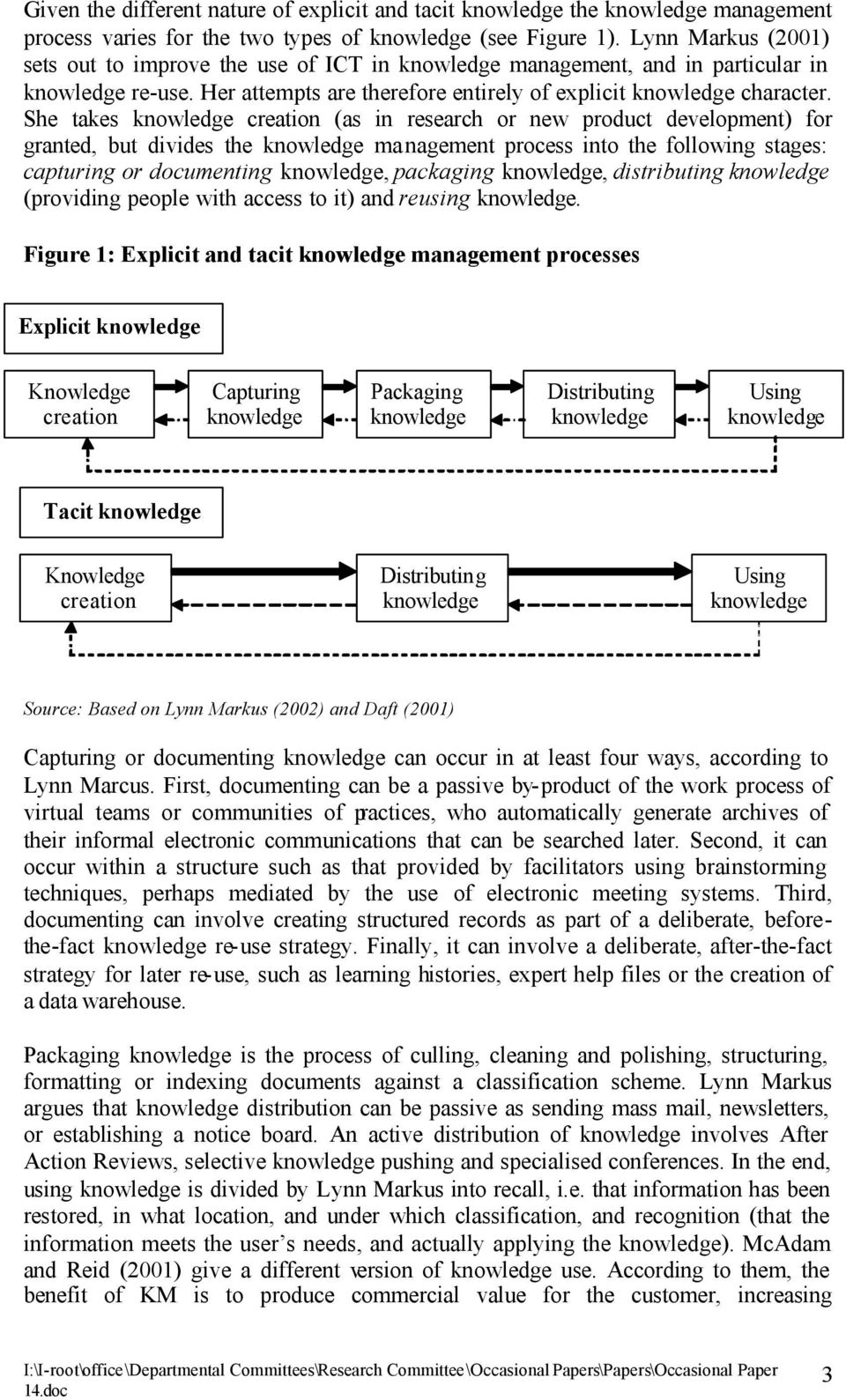 She takes knowledge creation (as in research or new product development) for granted, but divides the knowledge ma nagement process into the following stages: capturing or documenting knowledge,