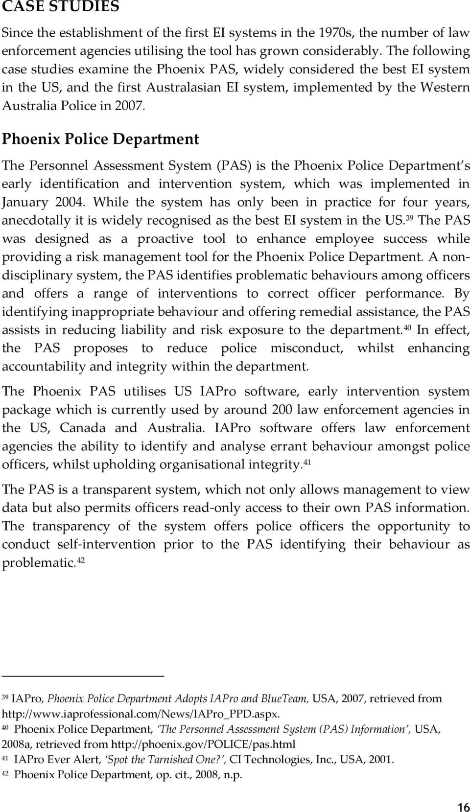 Phoenix Police Department The Personnel Assessment System (PAS) is the Phoenix Police Department s early identification and intervention system, which was implemented in January 2004.