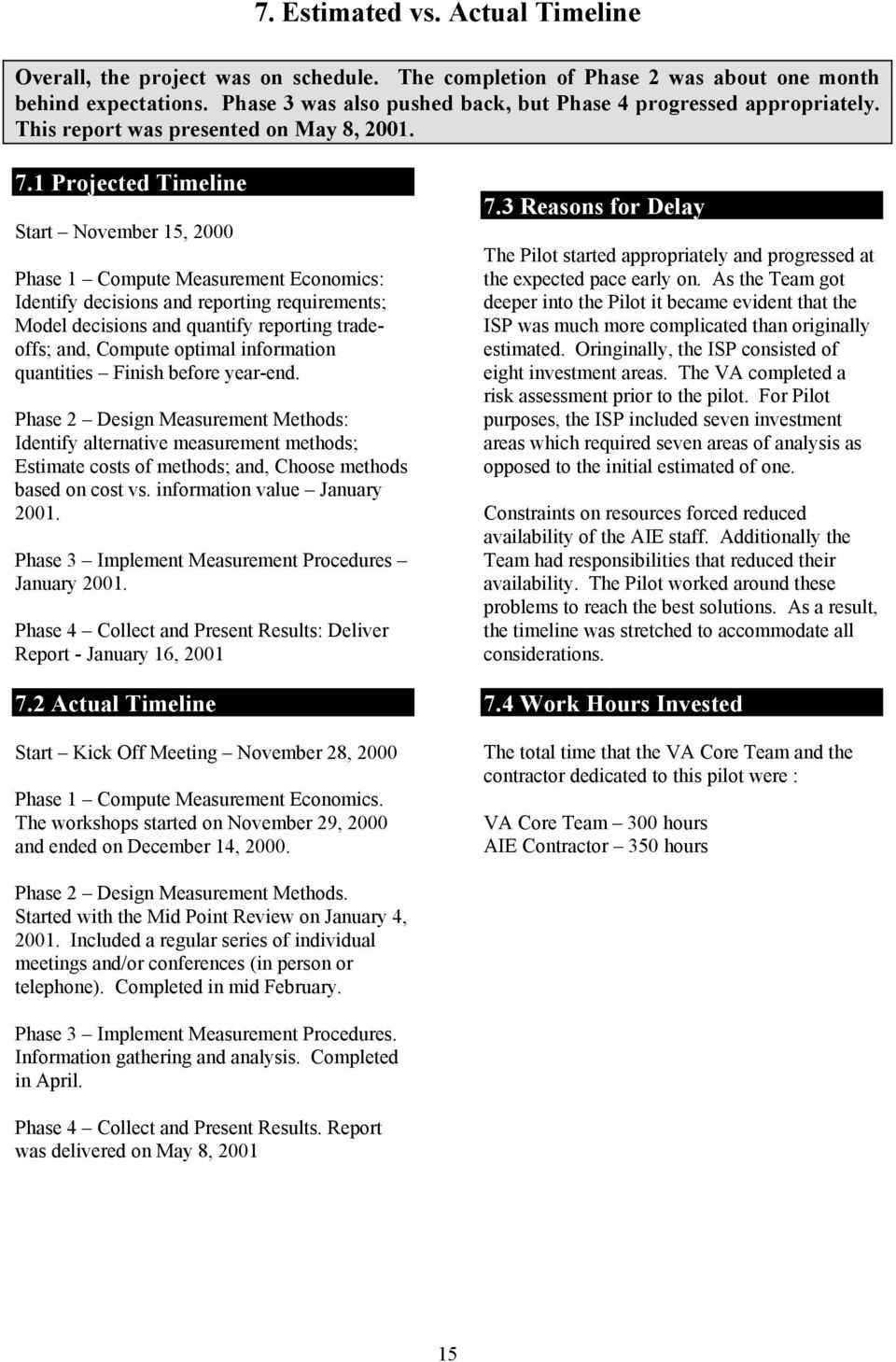 1 Projected Timeline Start November 15, 2000 Phase 1 Compute Measurement Economics: Identify decisions and reporting requirements; Model decisions and quantify reporting tradeoffs; and, Compute
