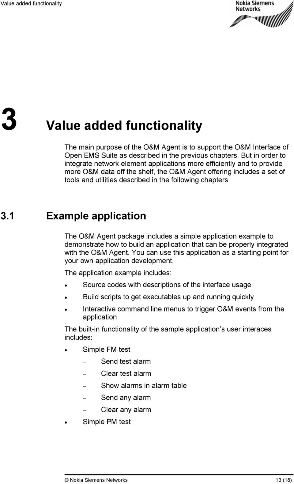 following chapters. 3.1 Example application The O&M Agent package includes a simple application example to demonstrate how to build an application that can be properly integrated with the O&M Agent.