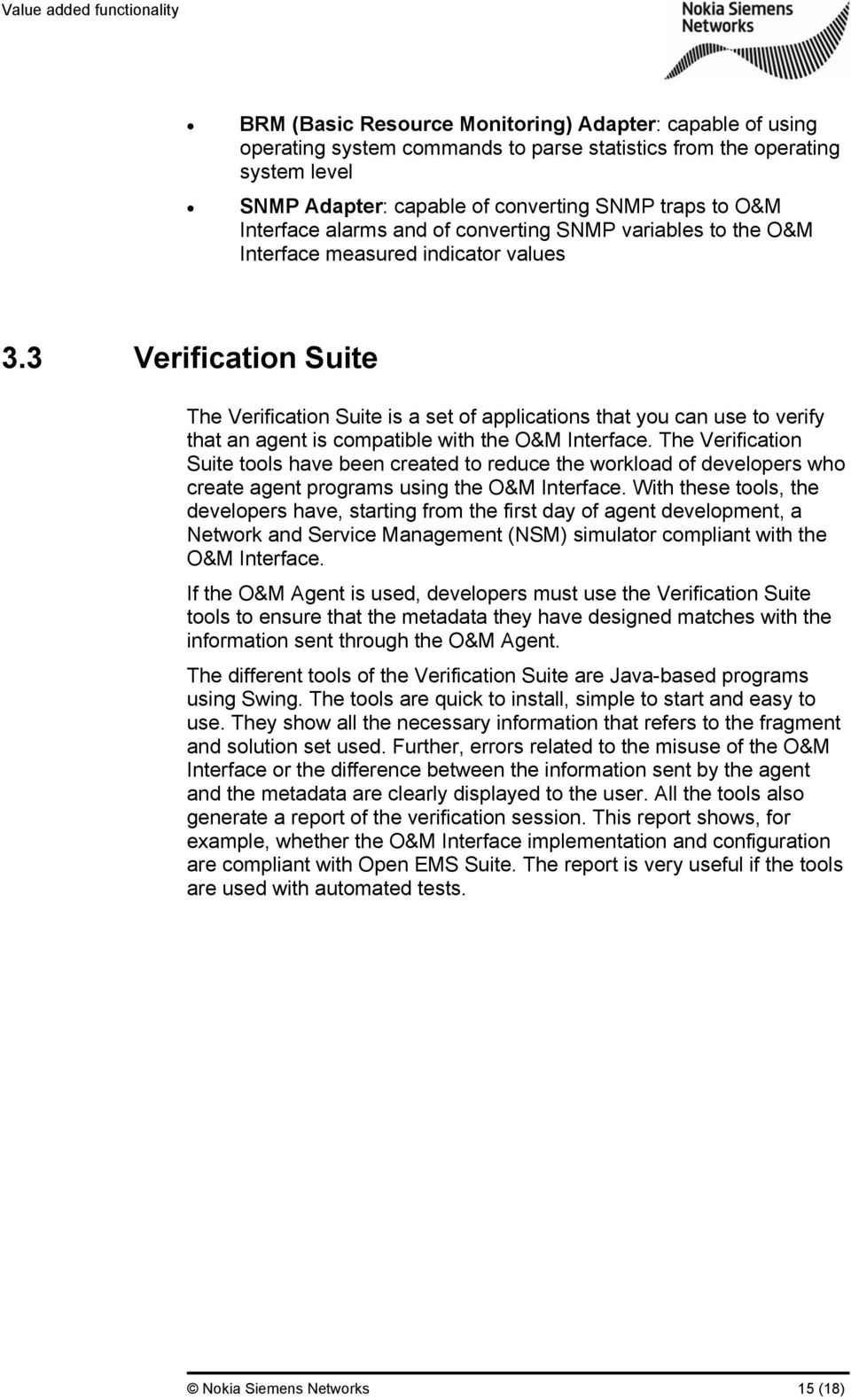 3 Verification Suite The Verification Suite is a set of applications that you can use to verify that an agent is compatible with the O&M Interface.