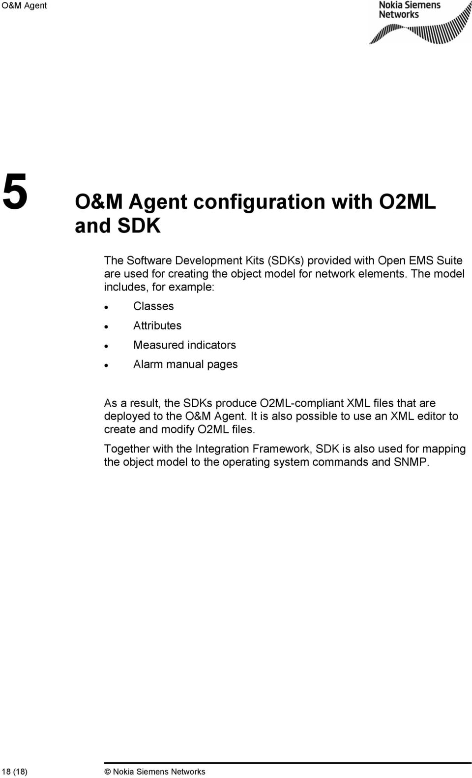 The model includes, for example: Classes Attributes Measured indicators Alarm manual pages As a result, the SDKs produce O2ML-compliant XML files