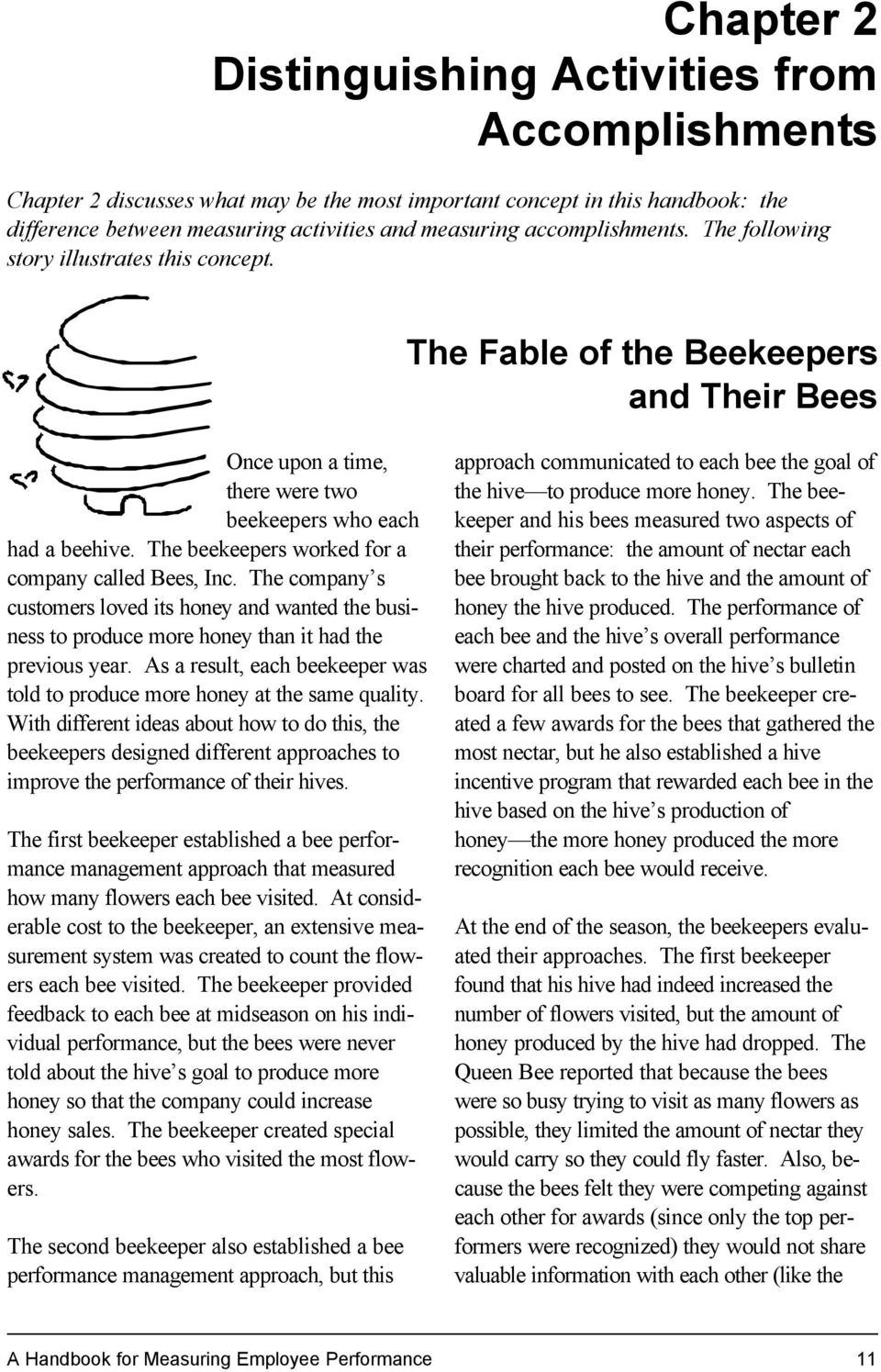 The beekeepers worked for a company called Bees, Inc. The company s customers loved its honey and wanted the business to produce more honey than it had the previous year.