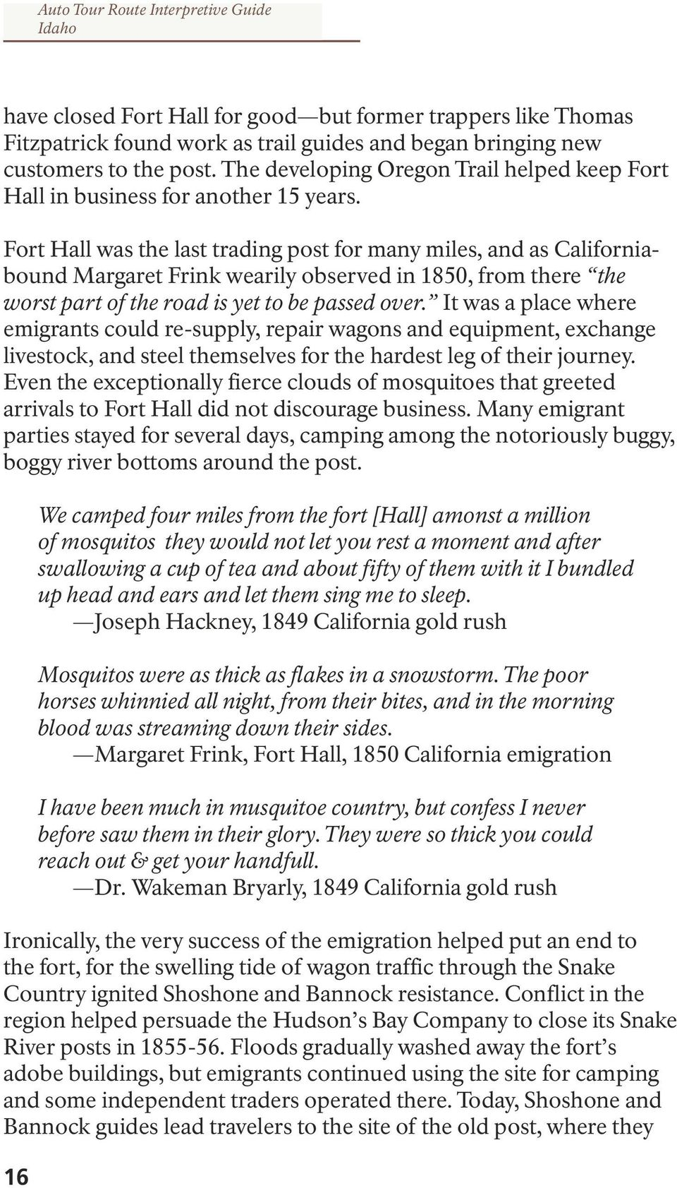 Fort Hall was the last trading post for many miles, and as Californiabound Margaret Frink wearily observed in 1850, from there the worst part of the road is yet to be passed over.