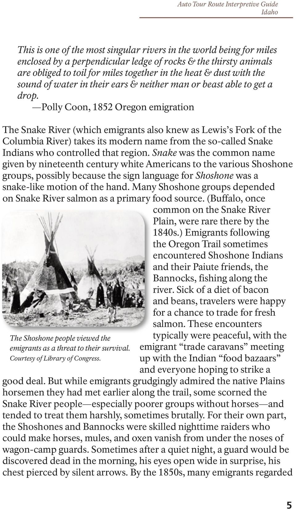 Polly Coon, 1852 Oregon emigration The Snake River (which emigrants also knew as Lewis s Fork of the Columbia River) takes its modern name from the so-called Snake Indians who controlled that region.