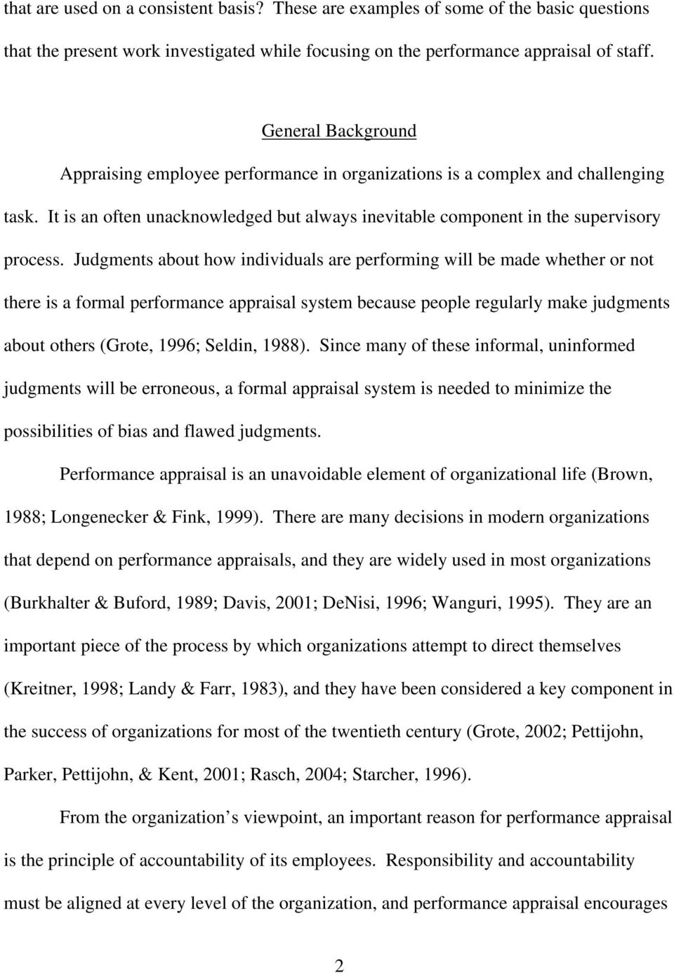 Judgments about how individuals are performing will be made whether or not there is a formal performance appraisal system because people regularly make judgments about others (Grote, 1996; Seldin,