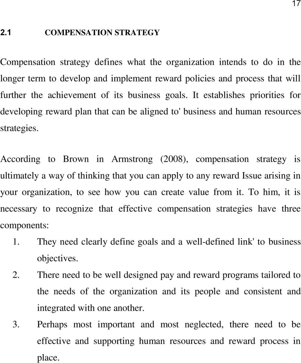 According to Brown in Armstrong (2008), compensation strategy is ultimately a way of thinking that you can apply to any reward Issue arising in your organization, to see how you can create value from