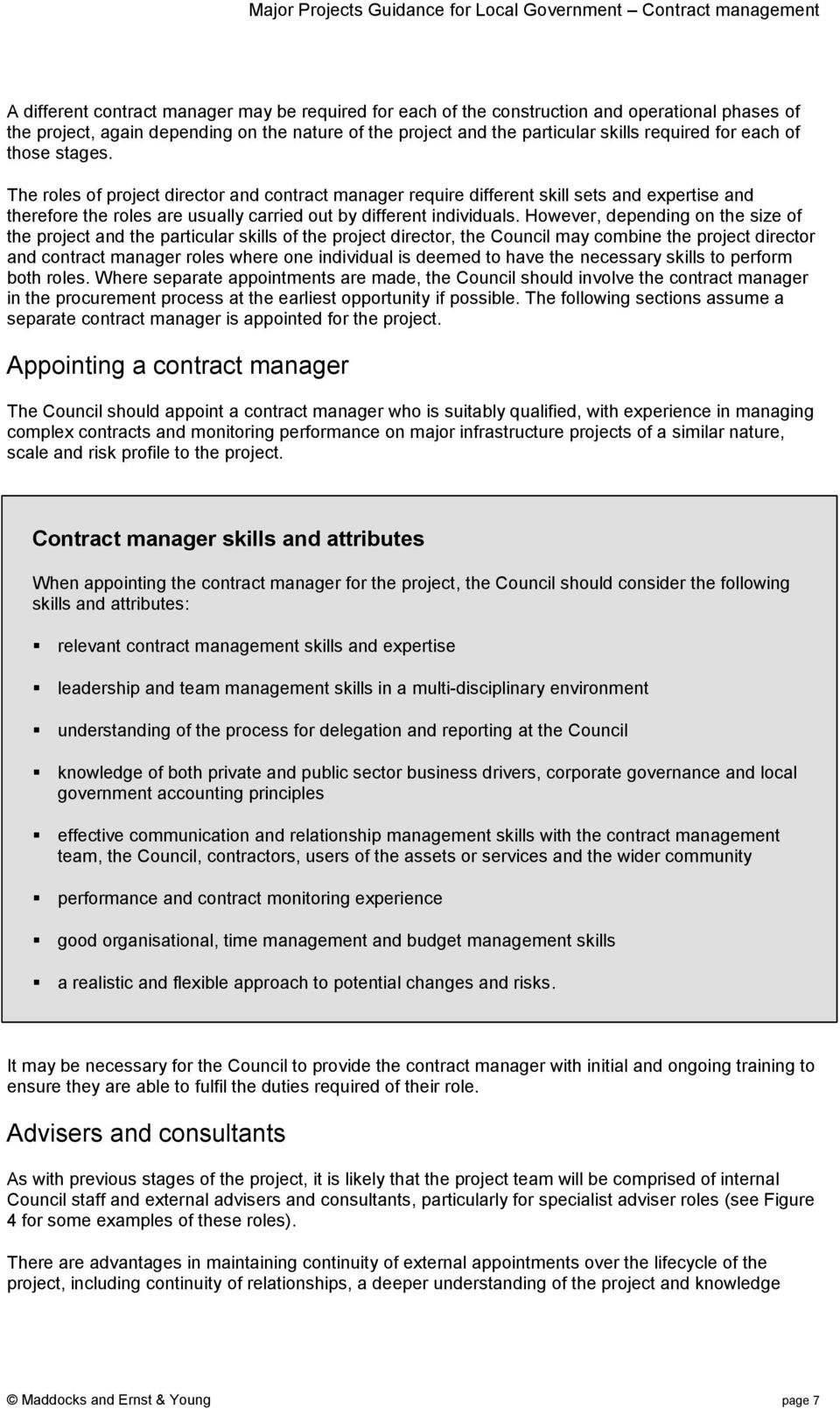 However, depending on the size of the project and the particular skills of the project director, the Council may combine the project director and contract manager roles where one individual is deemed