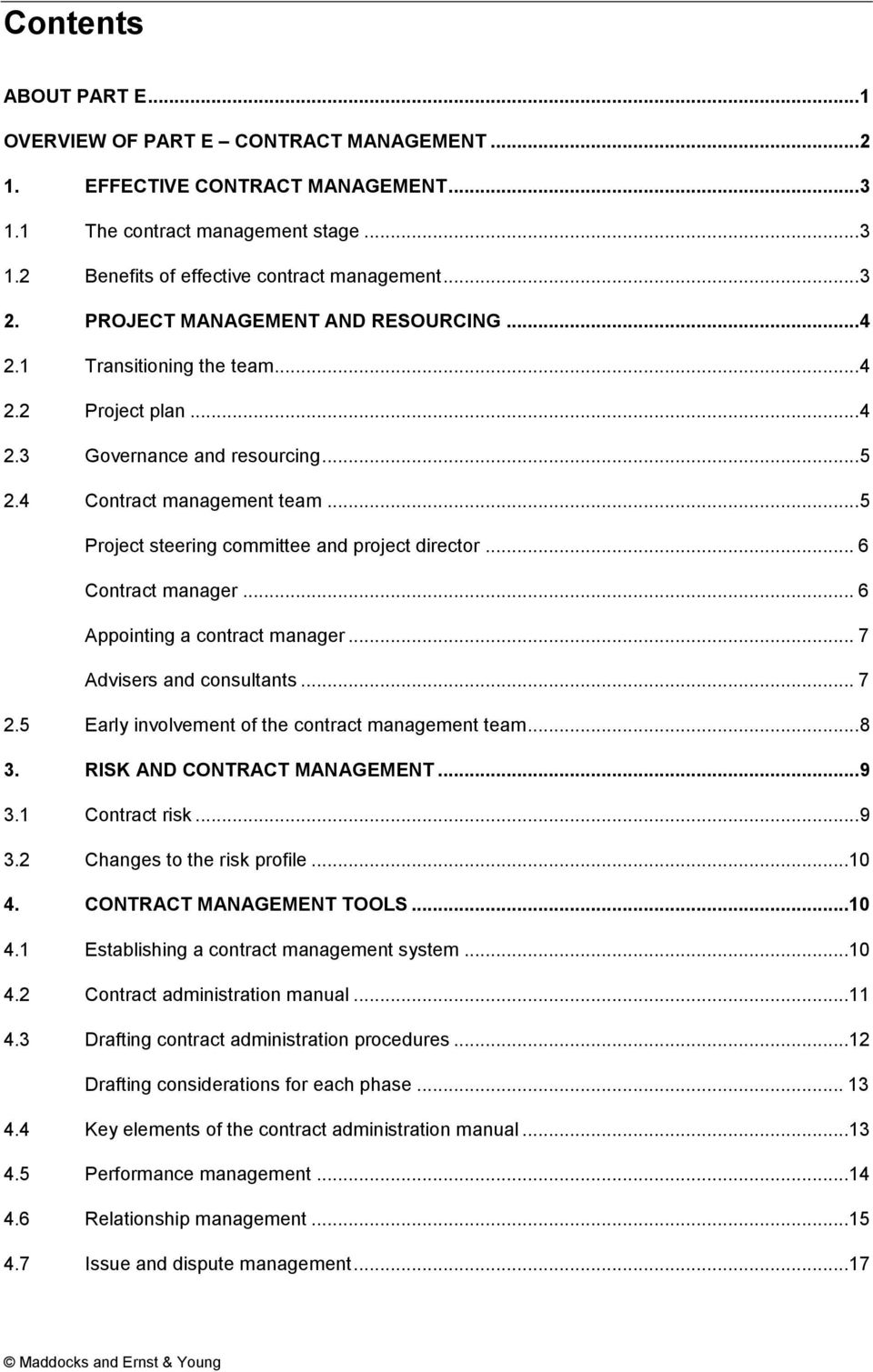 .. 5 Project steering committee and project director... 6 Contract manager... 6 Appointing a contract manager... 7 Advisers and consultants... 7 2.5 Early involvement of the contract management team.