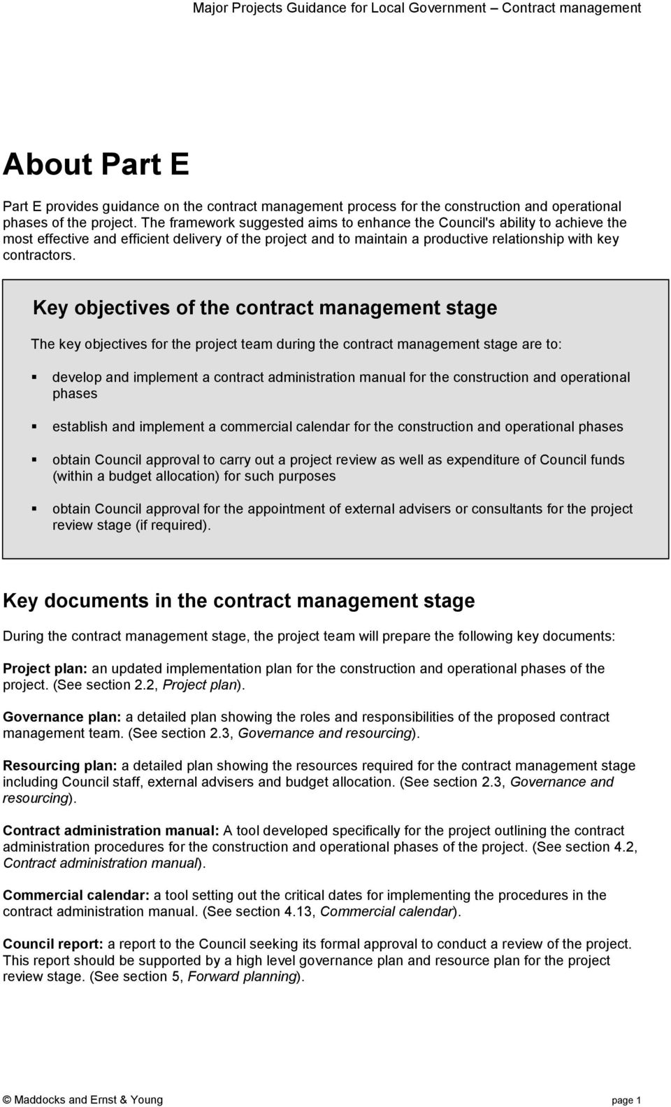 Key objectives of the contract management stage The key objectives for the project team during the contract management stage are to: develop and implement a contract administration manual for the