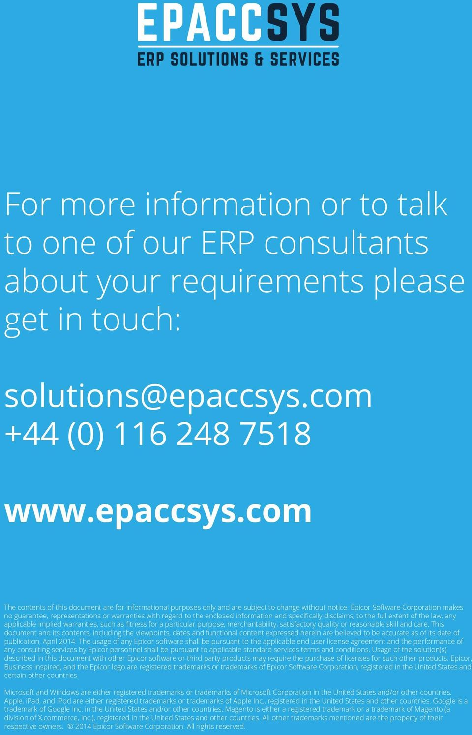 Epicor Software Corporation makes no guarantee, representations or warranties with regard to the enclosed information and specifically disclaims, to the full extent of the law, any applicable implied