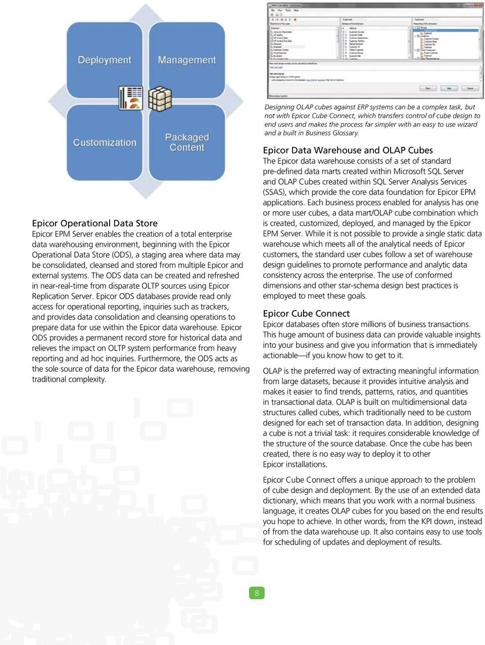 Epicor Operational Data Store Epicor EPM Server enables the creation of a total enterprise data warehousing environment, beginning with the Epicor Operational Data Store (ODS), a staging area where