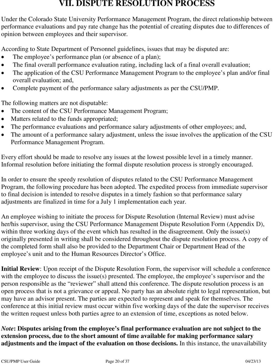 According to State Department of Personnel guidelines, issues that may be disputed are: The employee s performance plan (or absence of a plan); The final overall performance evaluation rating,