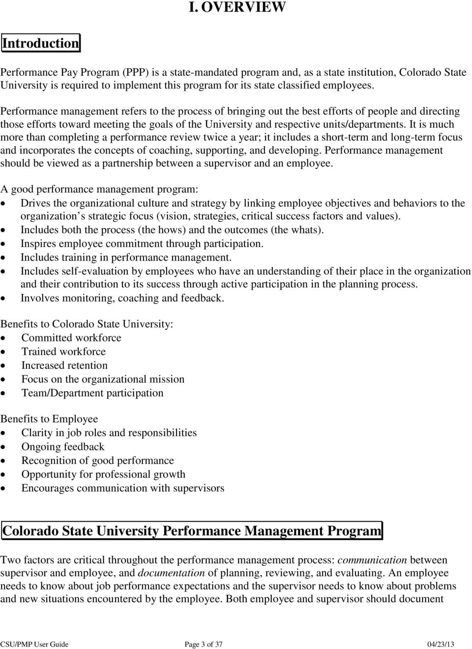Performance management refers to the process of bringing out the best efforts of people and directing those efforts toward meeting the goals of the University and respective units/departments.