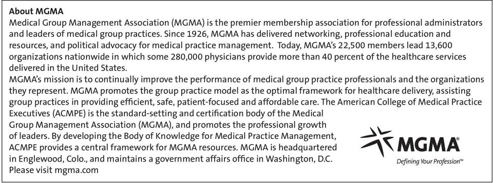 Today, MGMA s 22,500 members lead 13,600 organizations nationwide in which some 280,000 physicians provide more than 40 percent of the healthcare services delivered in the United States.