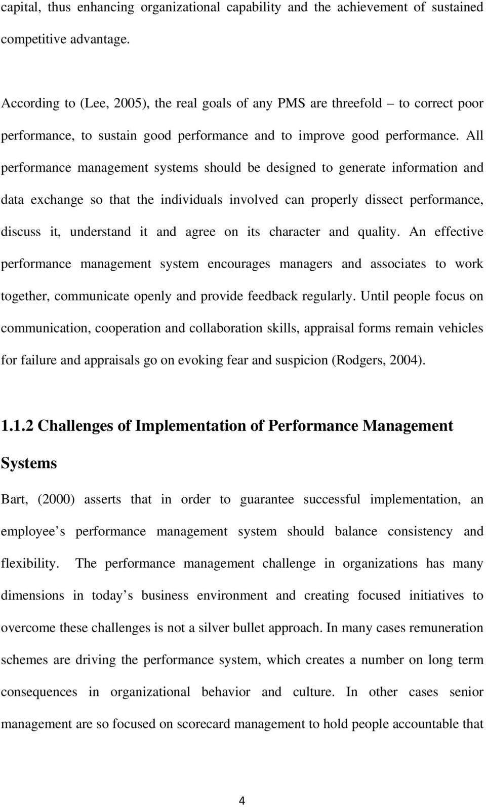 All performance management systems should be designed to generate information and data exchange so that the individuals involved can properly dissect performance, discuss it, understand it and agree
