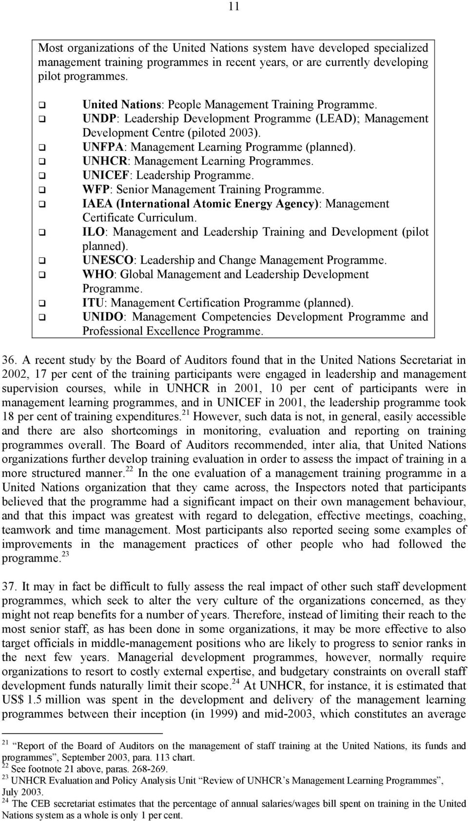 UNHCR: Management Learning Programmes. UNICEF: Leadership Programme. WFP: Senior Management Training Programme. IAEA (International Atomic Energy Agency): Management Certificate Curriculum.