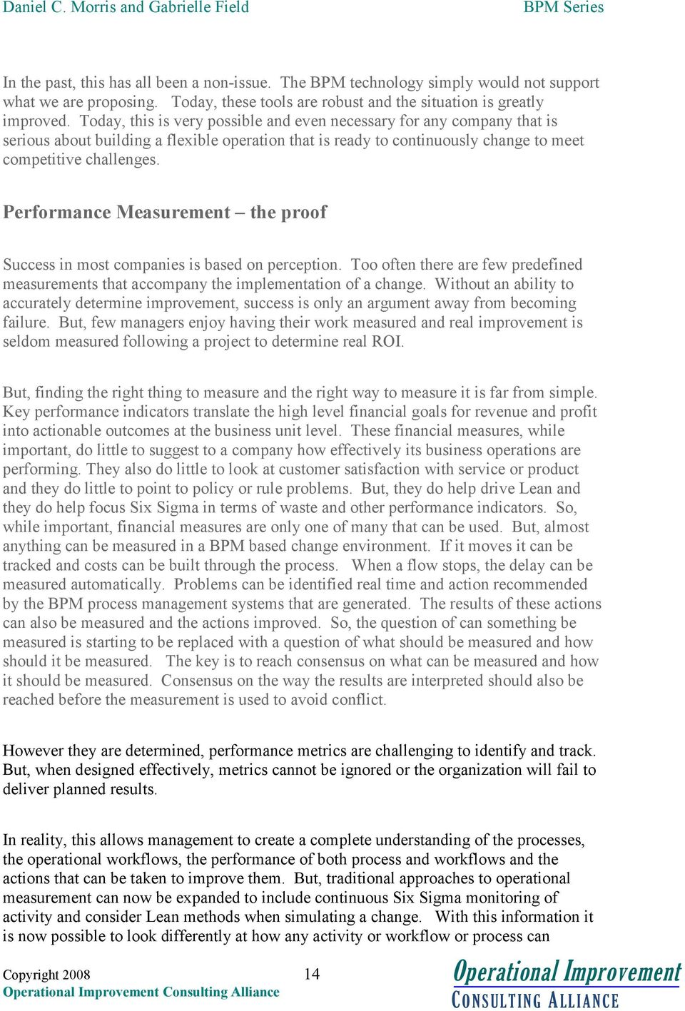Performance Measurement the proof Success in most companies is based on perception. Too often there are few predefined measurements that accompany the implementation of a change.