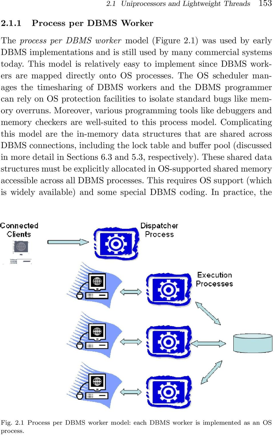 The OS scheduler manages the timesharing of DBMS workers and the DBMS programmer can rely on OS protection facilities to isolate standard bugs like memory overruns.