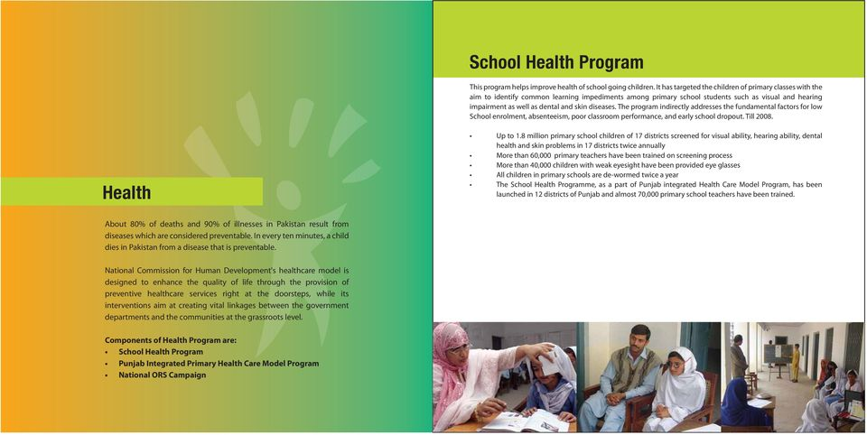 diseases. The program indirectly addresses the fundamental factors for low School enrolment, absenteeism, poor classroom performance, and early school dropout. Till 2008. Health Up to 1.