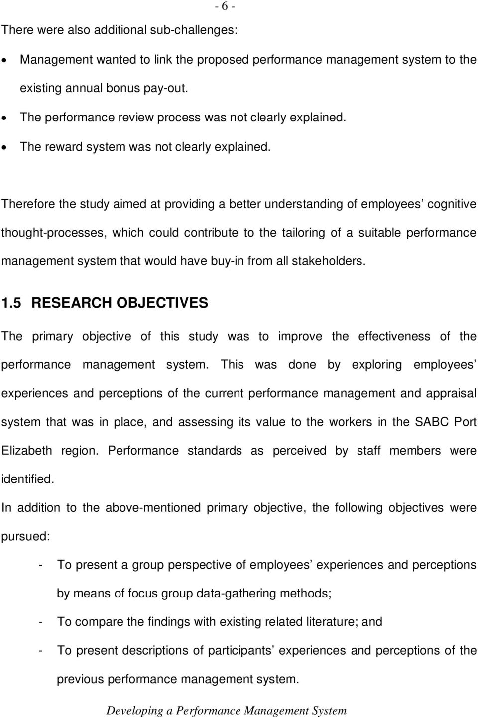 Therefore the study aimed at providing a better understanding of employees cognitive thought-processes, which could contribute to the tailoring of a suitable performance management system that would