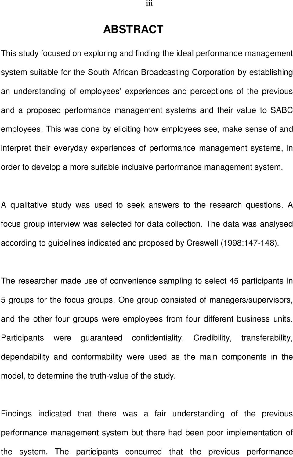 This was done by eliciting how employees see, make sense of and interpret their everyday experiences of performance management systems, in order to develop a more suitable inclusive performance
