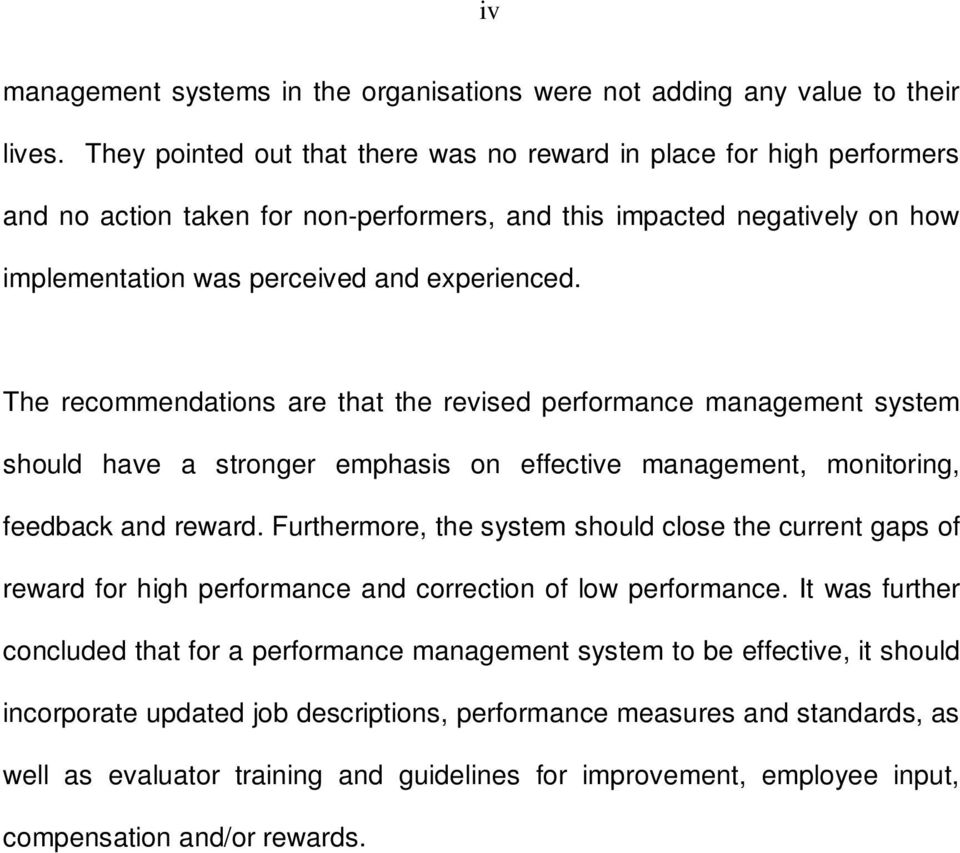 The recommendations are that the revised performance management system should have a stronger emphasis on effective management, monitoring, feedback and reward.