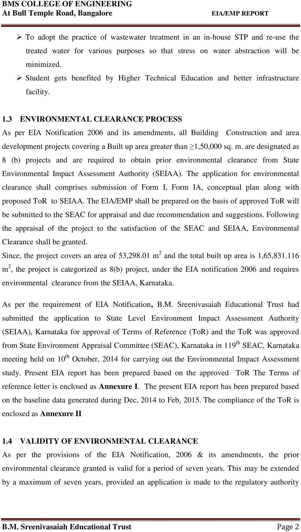 3 ENVIRONMENTAL CLEARANCE PROCESS As per EIA Notification 2006 and its amendments, all Building Construction and area development projects covering a Built up area greater than 1,50,000 sq. m.