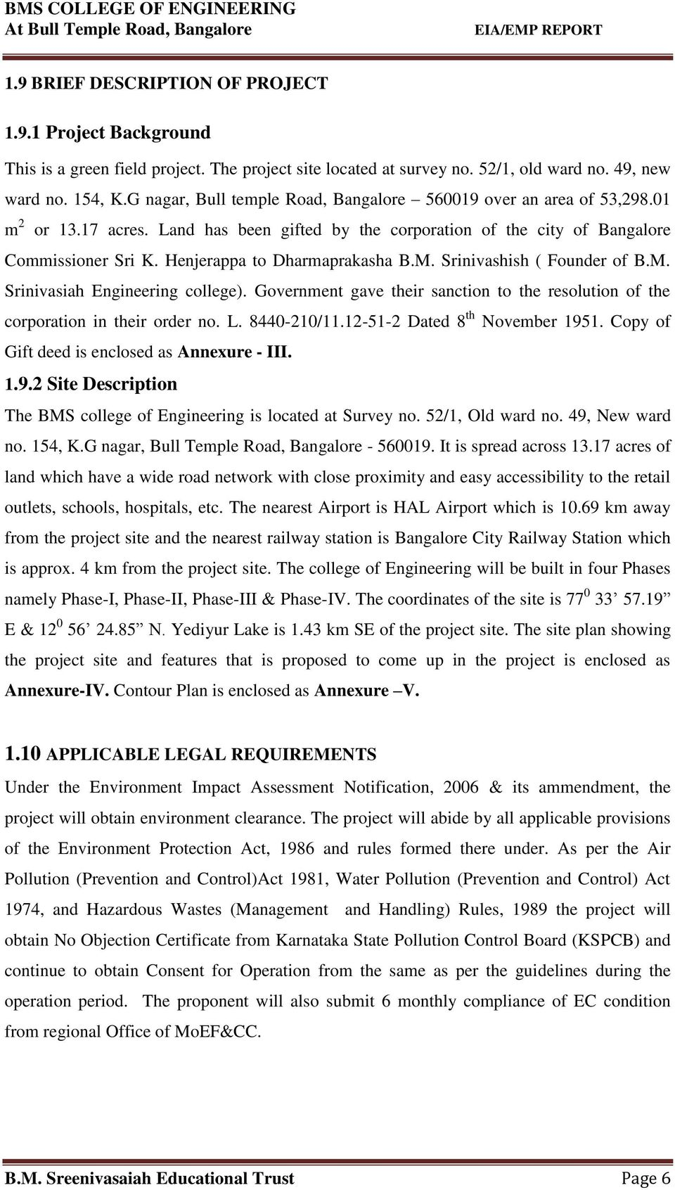Henjerappa to Dharmaprakasha B.M. Srinivashish ( Founder of B.M. Srinivasiah Engineering college). Government gave their sanction to the resolution of the corporation in their order no. L.