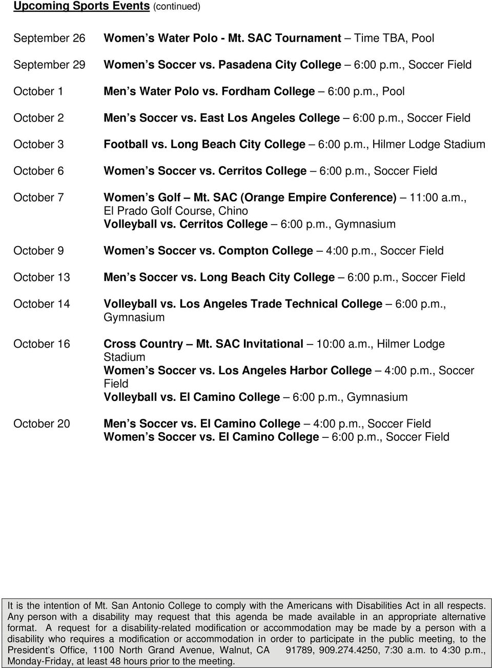 Long Beach City College 6:00 p.m., Hilmer Lodge Stadium Women s Soccer vs. Cerritos College 6:00 p.m., Soccer Field Women s Golf Mt. SAC (Orange Empire Conference) 11:00 a.m., El Prado Golf Course, Chino Volleyball vs.